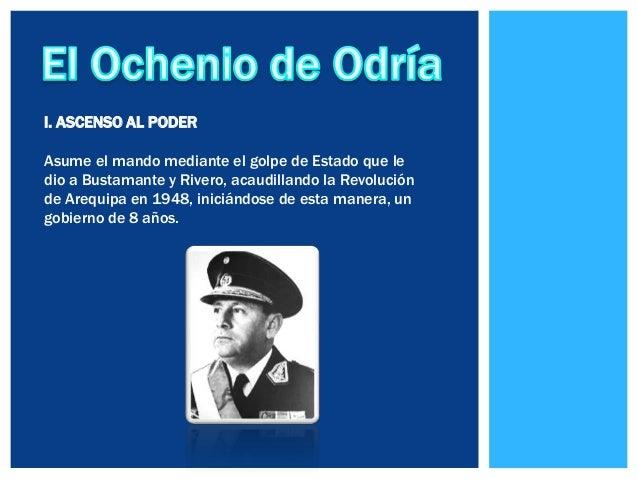 I. ASCENSO AL PODER Asume el mando mediante el golpe de Estado que le dio a Bustamante y Rivero, acaudillando la Revolució...
