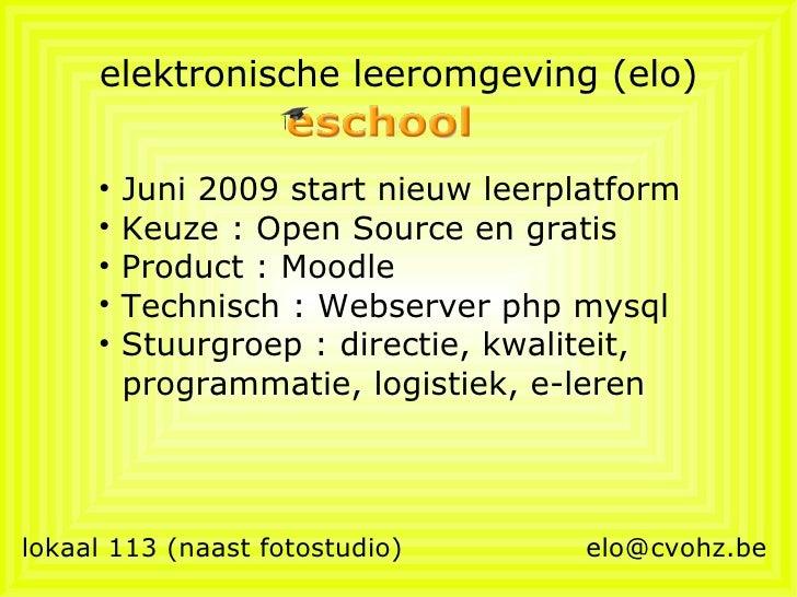 elektronische leeromgeving (elo) lokaal 113 (naast fotostudio)  [email_address] <ul><li>Juni 2009 start nieuw leerplatform...