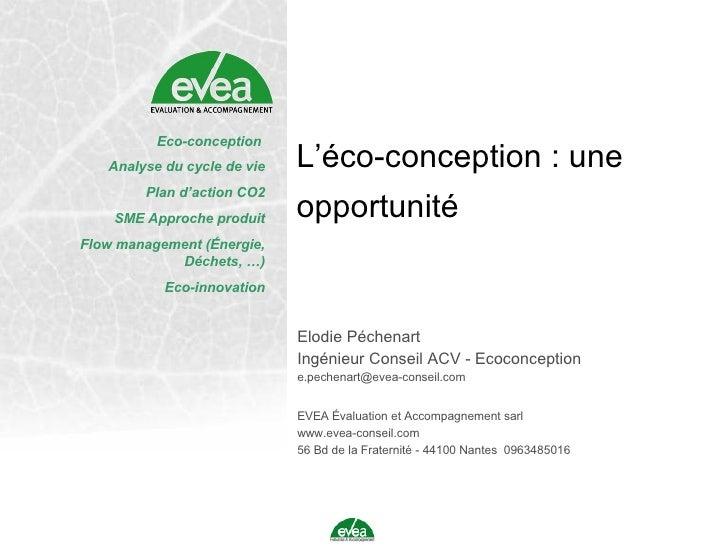 L'éco-conception : une opportunité Eco-conception  Analyse du cycle de vie Plan d'action CO2 SME Approche produit Flow man...
