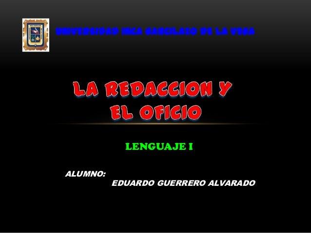 UNIVERSIDAD INCA GARCILAZO DE LA VEGA             LENGUAJE I ALUMNO:           EDUARDO GUERRERO ALVARADO