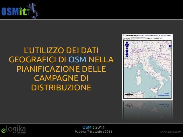 LUTILIZZO DEI DATIGEOGRAFICI DI OSM NELLA PIANIFICAZIONE DELLE      CAMPAGNE DI     DISTRIBUZIONE                  OSMit 2...