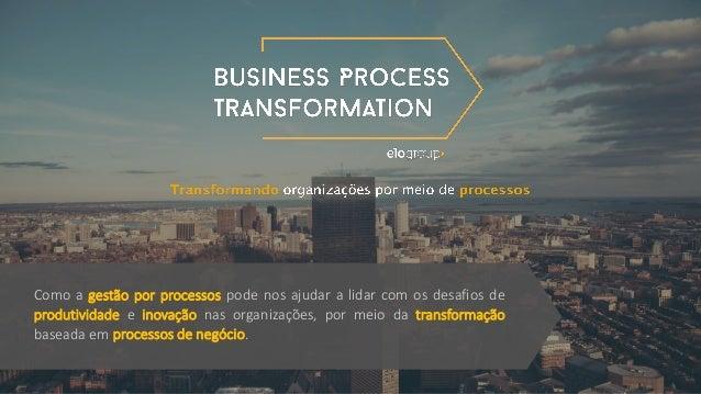 Como a gestão por processos pode nos ajudar a lidar com os desafios de produtividade e inovação nas organizações, por meio...