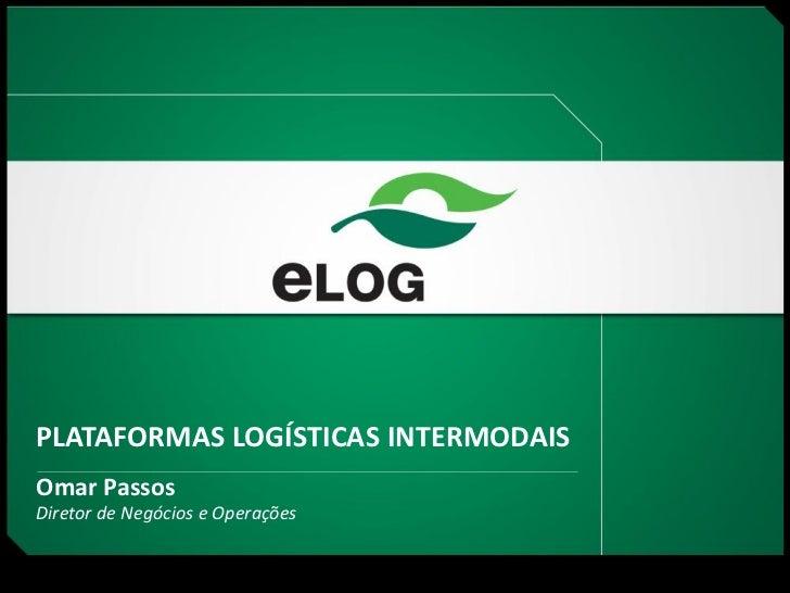PLATAFORMAS LOGÍSTICAS INTERMODAISOmar PassosDiretor de Negócios e Operações