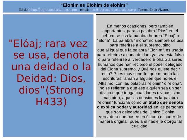 """6  """"Elóaj; rara vez  se usa, denota  una deidad o la  Deidad: Dios,  dios""""(Strong  H433)  En menos ocasiones, pero también..."""