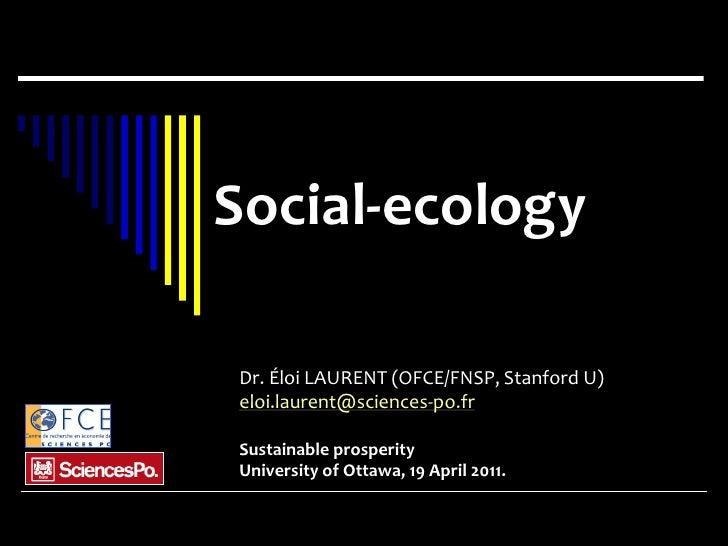 Social-ecologyDr. Éloi LAURENT (OFCE/FNSP, Stanford U)eloi.laurent@sciences-po.frSustainable prosperityUniversity of Ottaw...