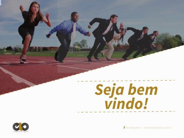Seja bem vindo! /elointeligencia | www.elointeligencia.com.br Inteligência em negócios