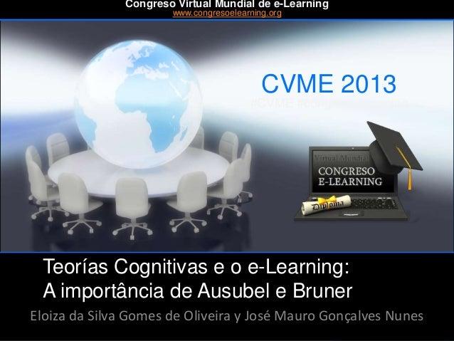CVME 2013 #CVME #congresoelearning Teorías Cognitivas e o e-Learning: A importância de Ausubel e Bruner Eloiza da Silva Go...