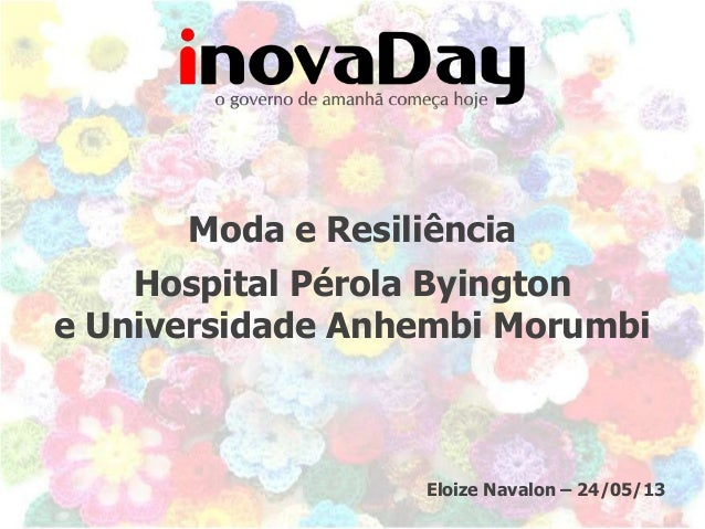 Moda e ResiliênciaHospital Pérola Byingtone Universidade Anhembi MorumbiEloize Navalon – 24/05/13