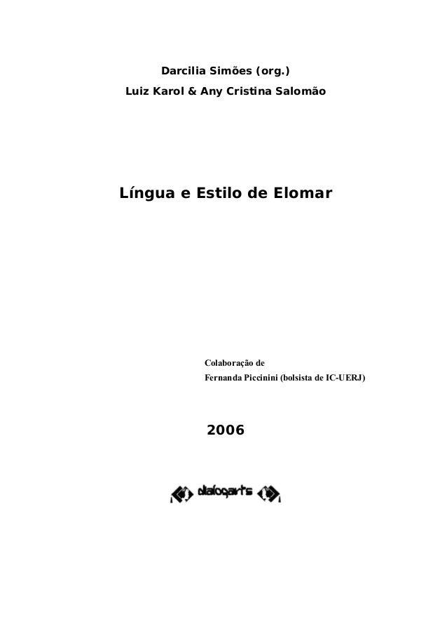 Darcilia Simões (org.) Luiz Karol & Any Cristina Salomão Língua e Estilo de Elomar 2006 Colaboração de Fernanda Piccinini ...