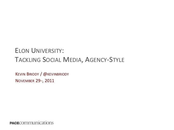 ELON UNIVERSITY: TACKLING SOCIAL MEDIA, AGENCY-‐STYLE  KEVIN BRIODY / @KEVINBRIODY NOVEMBER 29 ,...