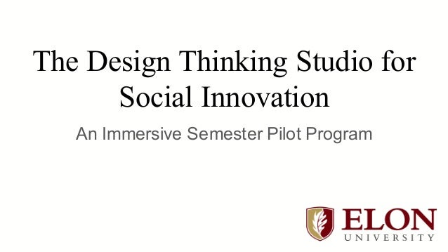 The Design Thinking Studio for Social Innovation An Immersive Semester Pilot Program