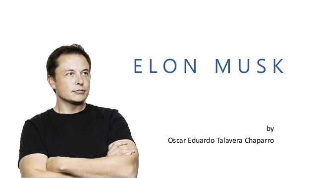 E L O N M U S K by Oscar Eduardo Talavera Chaparro