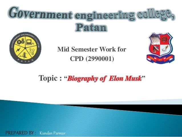 "PREPARED BY : Kundan Parmar Mid Semester Work for CPD (2990001) Topic : ""Biography of Elon Musk"""