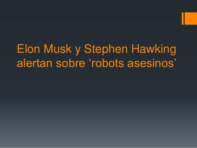 Elon Musk y Stephen Hawking alertan sobre 'robots asesinos'