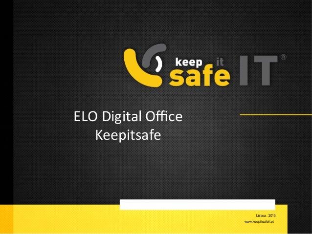 Lisboa . 2015 www.keepitsafeit.pt ELO  Digital  Office     Keepitsafe