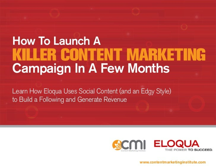 How To Launch A Killer Content MarKetinG Campaign In A Few Months Learn How Eloqua Uses Social Content (and an Edgy Style)...