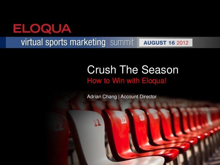 Crush The SeasonHow to Win with Eloqua!Adrian Chang | Account Director