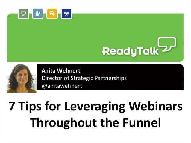 1 7 Tips for Leveraging Webinars Throughout the Funnel Anita Wehnert Director of Strategic Partnerships @anitawehnert