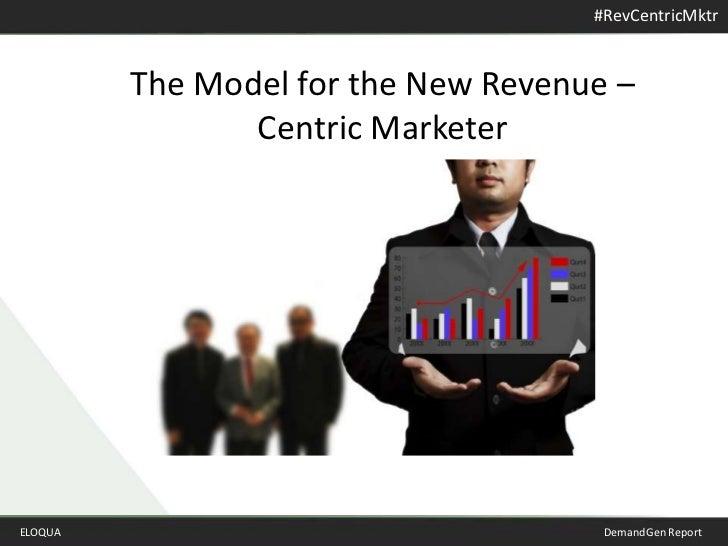 The Model for the New Revenue – <br />Centric Marketer<br />ELOQUADemandGen Report<br />