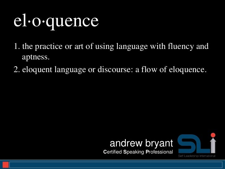 el·o·quence1. the practice or art of using language with fluency and   aptness.2. eloquent language or discourse: a flow o...