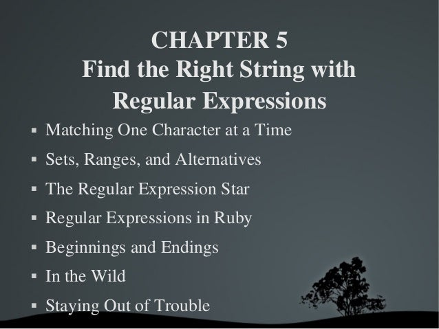 CHAPTER5            FindtheRightStringwith               RegularExpressions   MatchingOneCharacterataTime   S...
