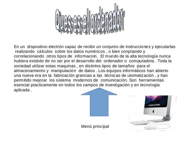 En un dispositivo electrón capaz de recibir un conjunto de instrucciones y ejecutarlas  realizando cálculos sobre los dato...