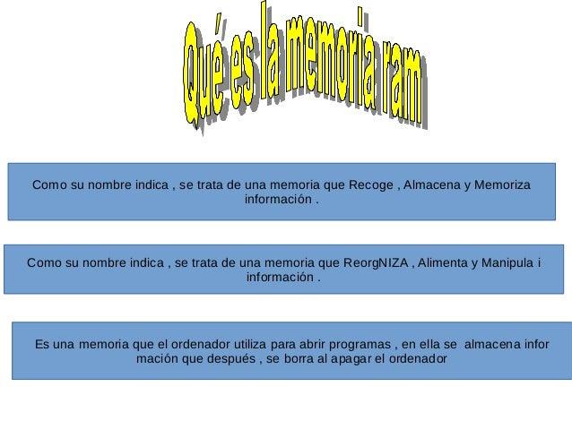 Como su nombre indica , se trata de una memoria que Recoge , Almacena y Memoriza  información .  Como su nombre indica , s...