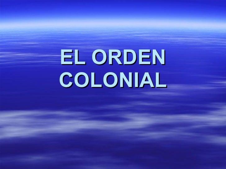 EL ORDEN COLONIAL