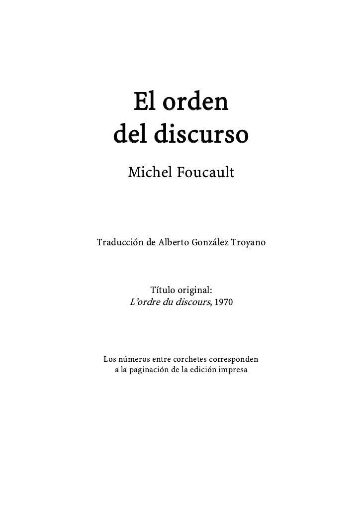 El orden   del discurso       Michel FoucaultTraducción de Alberto González Troyano            Título original:       L'or...