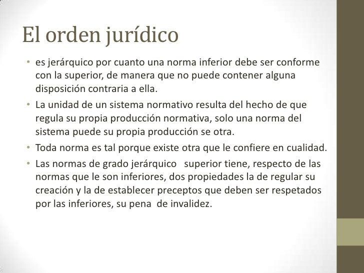 El orden jurídico <br />es jerárquico por cuanto una norma inferior debe ser conforme con la superior, de manera que no pu...