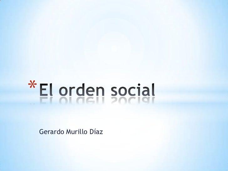 Gerardo Murillo Díaz<br />El orden social<br />