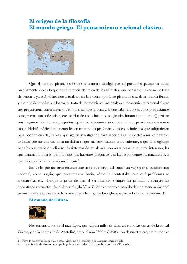 El origen de la flosofía El mundo griego. El pensamiento racional clásico. Que el hombre piensa desde que es hombre es alg...