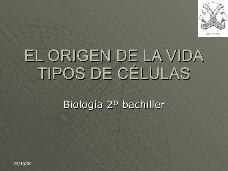 EL ORIGEN DE LA VIDA TIPOS DE CÉLULAS Biología 2º bachiller