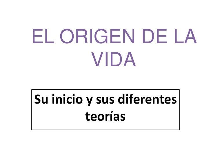 EL ORIGEN DE LA     VIDASu inicio y sus diferentes          teorías