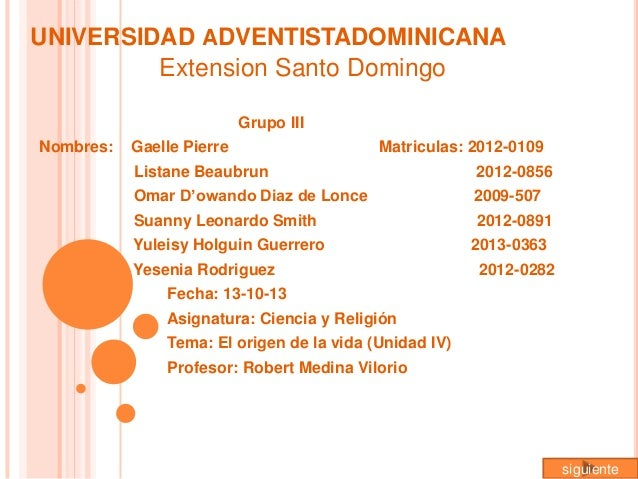 UNIVERSIDAD ADVENTISTADOMINICANA Extension Santo Domingo Grupo III  Nombres:  Gaelle Pierre  Matriculas: 2012-0109  Listan...