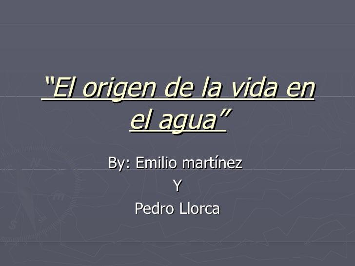""""""" El origen de la vida en el agua"""" By: Emilio martínez  Y Pedro Llorca"""