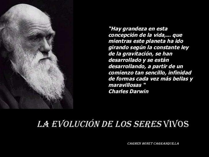 """LA EVOLUCIÓN DE LOS SERES  VIVOS CARMEN BONET CARRASQUILLA """" Hay grandeza en esta concepción de la vida,... que mientras e..."""