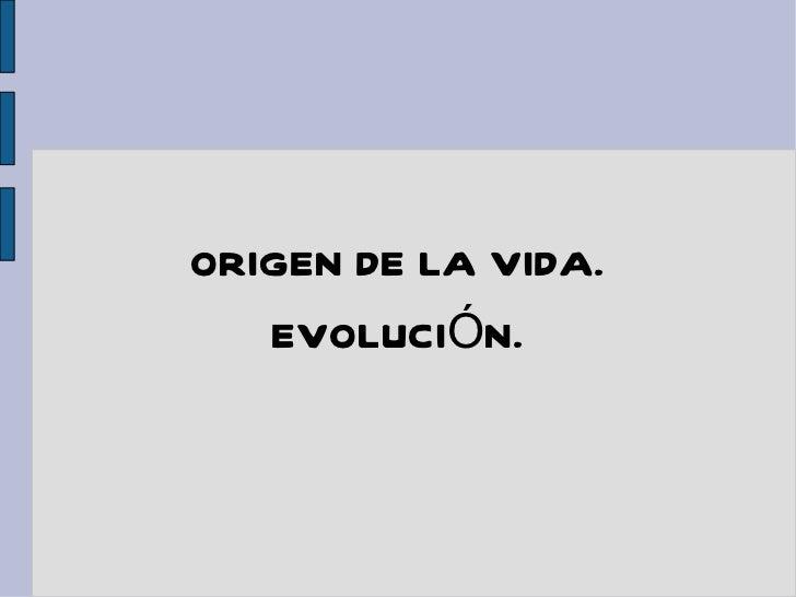 ORIGEN DE LA VIDA. EVOLUCIÓN.