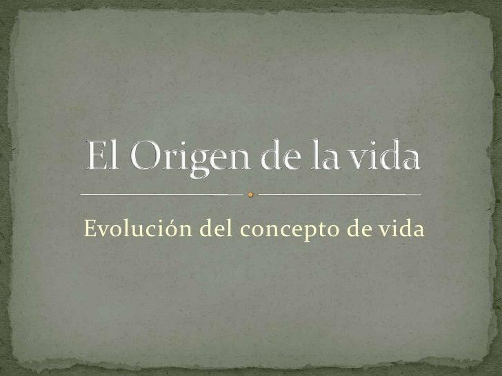 El Origen de la vida<br />Evolución del concepto de vida<br />