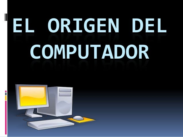 EL ORIGEN DEL COMPUTADOR
