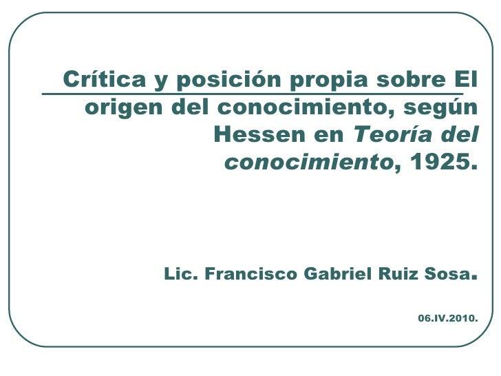 Crítica y posición propia sobre El origen del conocimiento, según Hessen en  Teoría del conocimiento , 1925. Lic. Francisc...