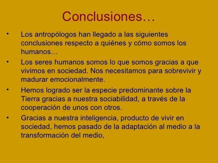 Conclusiones… <ul><li>Los antropólogos han llegado a las siguientes conclusiones respecto a quiénes y cómo somos los human...
