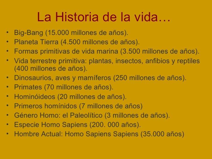 La Historia de la vida…  <ul><li>Big-Bang (15.000 millones de años). </li></ul><ul><li>Planeta Tierra (4.500 millones de a...