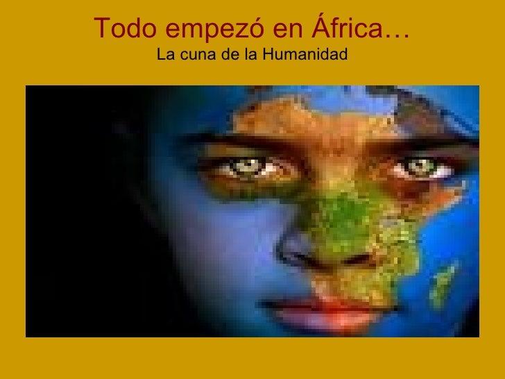 Todo empezó en África… La cuna de la Humanidad