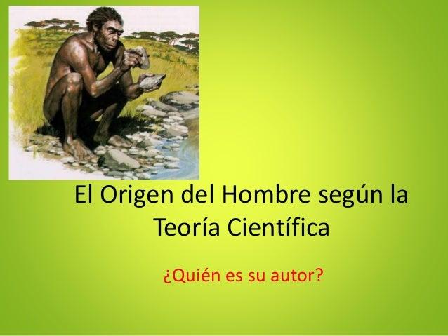 El Origen del Hombre según la Teoría Científica ¿Quién es su autor?