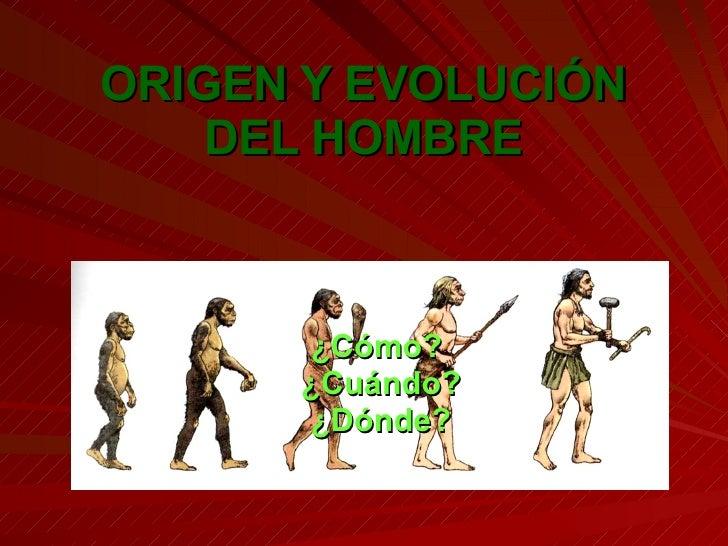 ORIGEN Y EVOLUCIÓN DEL HOMBRE ¿Cómo?  ¿Cuándo? ¿Dónde?