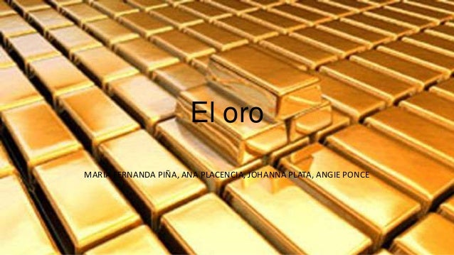 El oro MARIA FERNANDA PIÑA, ANA PLACENCIA, JOHANNA PLATA, ANGIE PONCE