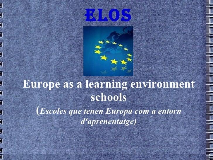 ELOS Europe as a learning environment schools ( Escoles que  ten en Europa com a  entorn   d'aprenentatge )