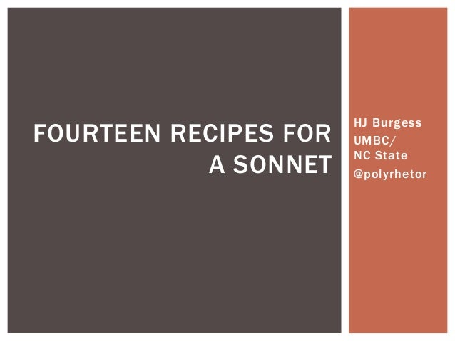 HJ Burgess  UMBC/  NC State  @polyrhetor  FOURTEEN RECIPES FOR  A SONNET