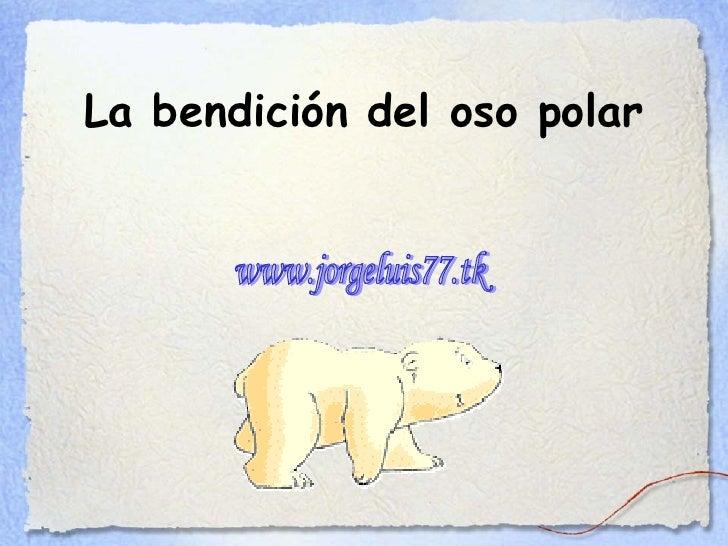 La bendición del oso polar www.jorgeluis77.tk